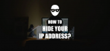 How to Mask My IP Address – Know Before Start the Process