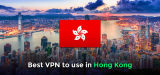 How to safeguard your privacy with the best Hong Kong VPN?