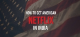 How to Watch US Netflix in India with VPN