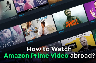 How to watch Amazon Prime Abroad? What are the best VPNs for it?