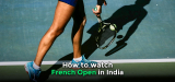 How to Watch French Open Live Streaming in India in 2021